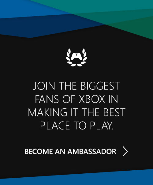 Join the Biggest Fans of Xbox In Making It The Best Place To Play, Become and Ambassador