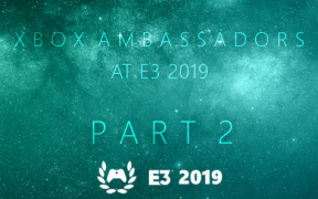 Xbox Ambassadors at E3 2019 – Part Two