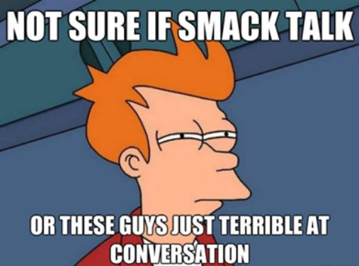 Cartoon man with orange hair with text meme about smack talk